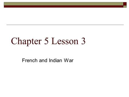 Chapter 5 Lesson 3 French and Indian War. Q1 French Trade  France continued its fur trade well into North America.  Both England and France made alliances.