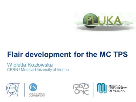 Flair development for the MC TPS Wioletta Kozłowska CERN / Medical University of Vienna.