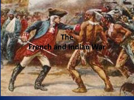 The French and Indian War. France Claims Western Lands The French had been exploring the North American interior while English Colonists were settling.