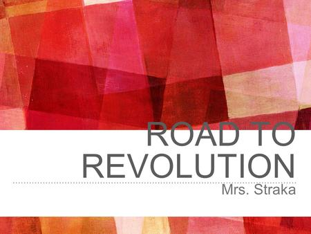 ROAD TO REVOLUTION Mrs. Straka. SETTING THE TONE… ➤ Between 1650-1750 the American Colonists had already developed a large degree of self-government.