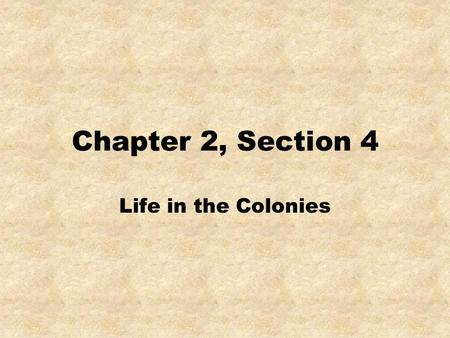 Chapter 2, Section 4 Life in the Colonies. Colonial governments were influenced by political changes in England. Colonial Assemblies Passed laws 1685: