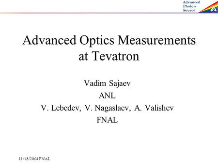 11/18/2004 FNAL Advanced Optics Measurements at Tevatron Vadim Sajaev ANL V. Lebedev, V. Nagaslaev, A. Valishev FNAL.