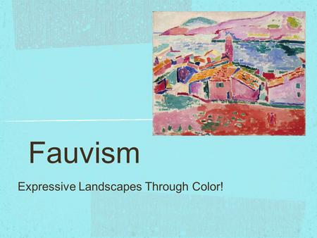 Fauvism Expressive Landscapes Through Color!. Principles of Design Movement: Shows actions, or alternatively, the path the viewer's eye follows throughout.