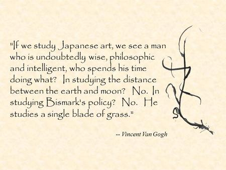 If we study Japanese art, we see a man who is undoubtedly wise, philosophic and intelligent, who spends his time doing what? In studying the distance.