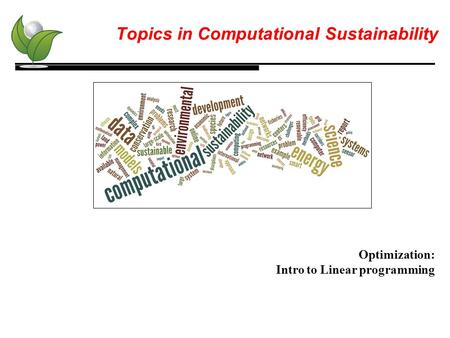 Topics in Computational Sustainability Optimization: Intro to Linear programming.