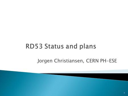Jorgen Christiansen, CERN PH-ESE 1.  Finally officially part of CERN grey book: Recognized experiments  Spokes persons and Institute chair elected 