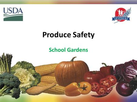 Produce Safety 1 School Gardens. Objectives At the end of this training session, participants will be able to: 1.Identify appropriate practices for site.