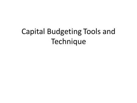 "Capital Budgeting Tools and Technique. What is Capital Budgeting In ""Capital budgeting"" capital relates to the total funds employs in an enterprise as."