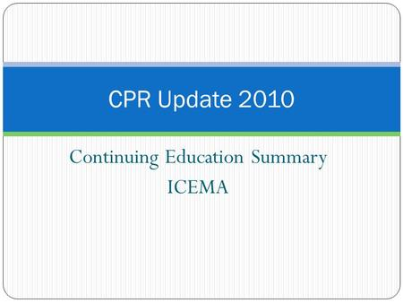 Continuing Education Summary ICEMA CPR Update 2010.