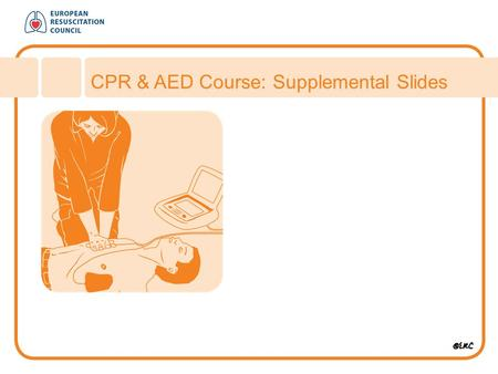 CPR & AED Course: Supplemental Slides. IMPORTANT NOTICE An important objective of the Guidelines 2010 process was to emphasise the importance of high-quality.