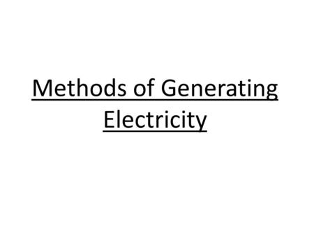 Methods of Generating Electricity. Thermal power stations A thermal power station generates electricity by using the heat produced by the burning a fossil.