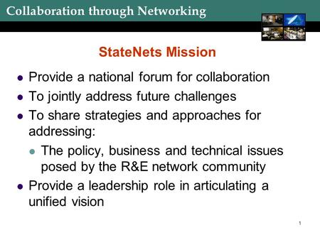 Collaboration through Networking 1 StateNets Mission Provide a national forum for collaboration To jointly address future challenges To share strategies.
