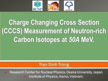   Research Center for Nuclear Physics, Osaka University, Japan  Institute of Physics, Hanoi, Vietnam. Tran Dinh Trong.