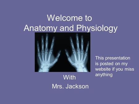 Welcome to Anatomy and Physiology With Mrs. Jackson This presentation is posted on my website if you miss anything.