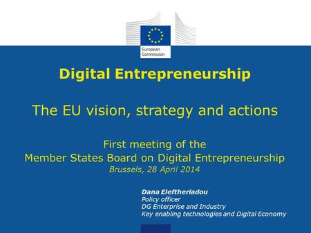Date: in 12 pts Digital Entrepreneurship The EU vision, strategy and actions First meeting of the Member States Board on Digital Entrepreneurship Brussels,