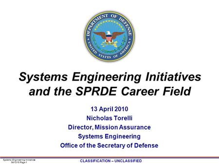Systems Engineering Initiatives 04/13/10 Page-1 CLASSIFICATION – UNCLASSIFIED Systems Engineering Initiatives and the SPRDE Career Field 13 April 2010.
