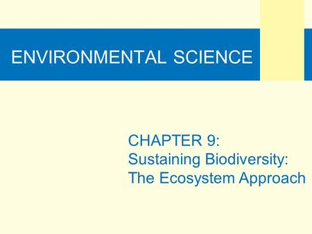 ENVIRONMENTAL SCIENCE CHAPTER 9: Sustaining Biodiversity: The Ecosystem Approach.