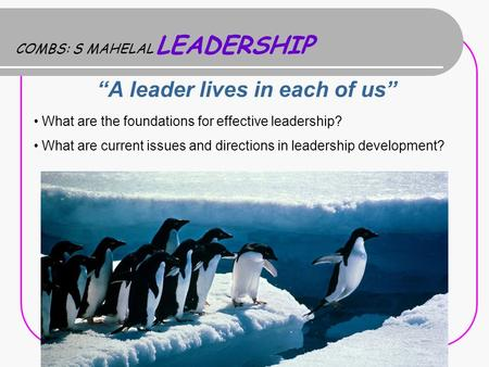 "COMBS: S MAHELAL LEADERSHIP ""A leader lives in each of us"" What are the foundations for effective leadership? What are current issues and directions in."