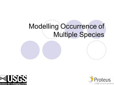  1 Modelling Occurrence of Multiple Species. 2 Motivation Often there may be a desire to model multiple species simultaneously.  Sparse data.  Compare/contrast.