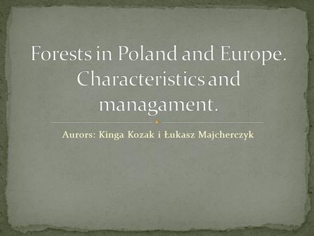 Aurors: Kinga Kozak i Łukasz Majcherczyk. A forest is a large area of land covered with trees or other woody vegetation. Forests are the dominant terrestrial.