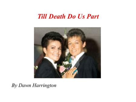 Till Death Do Us Part By Dawn Harrington. Mickie and Lois met in 1986 while working for the Tampa police department, both were officers and friends, eventually.