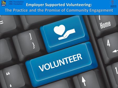 Employer Supported Volunteering: The Practice and the Promise of Community Engagement Employer Supported Volunteering: The Practice and the Promise of.