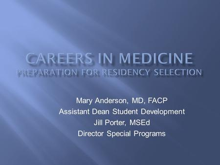 Mary Anderson, MD, FACP Assistant Dean Student Development Jill Porter, MSEd Director Special Programs.