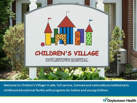 Welcome to Children's Village! A safe, full-service, licensed and nationally accredited early childhood educational facility with programs for babies and.