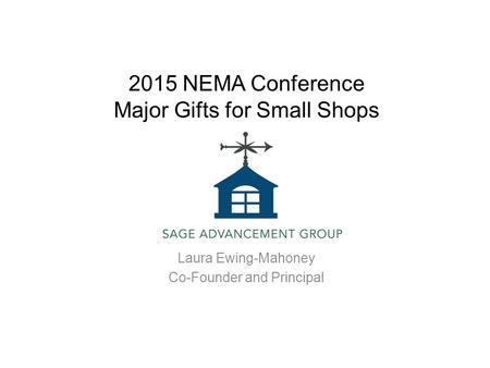 2015 NEMA Conference Major Gifts for Small Shops Laura Ewing-Mahoney Co-Founder and Principal.