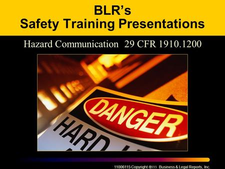 11006115 Copyright  Business & Legal Reports, Inc. BLR's Safety Training Presentations Hazard Communication 29 CFR 1910.1200.