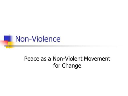 Non-Violence Peace as a Non-Violent Movement for Change.