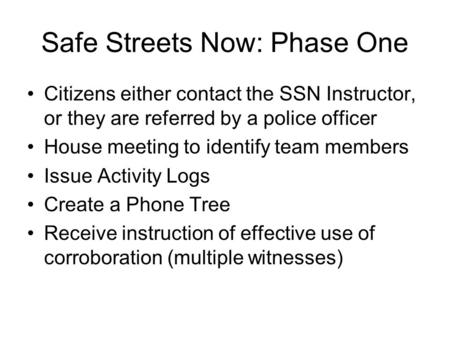 Safe Streets Now: Phase One Citizens either contact the SSN Instructor, or they are referred by a police officer House meeting to identify team members.