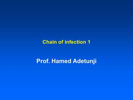 Chain of infection 1 Prof. Hamed Adetunji. Course Overview At the end of this lecture and the activities that follow, student will be able to: List the.
