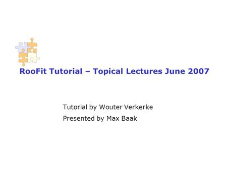 RooFit Tutorial – Topical Lectures June 2007