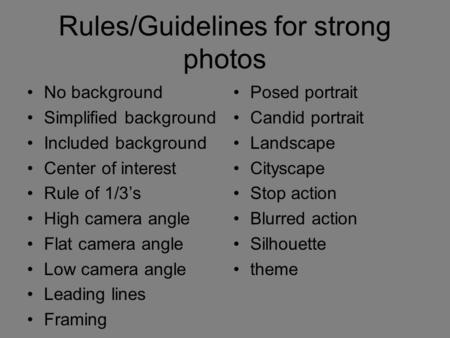 Rules/Guidelines for strong photos No background Simplified background Included background Center of interest Rule of 1/3's High camera angle Flat camera.