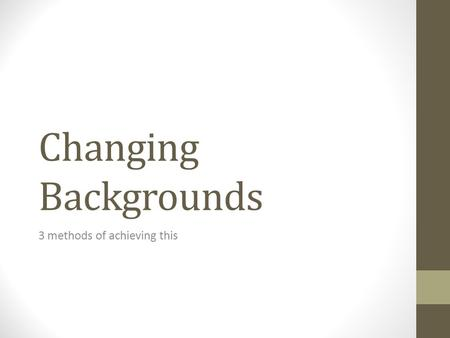Changing Backgrounds 3 methods of achieving this.
