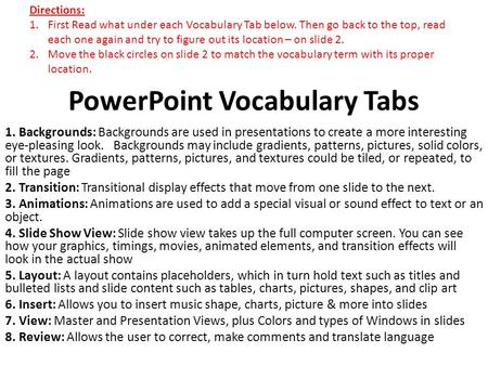 PowerPoint Vocabulary Tabs 1. Backgrounds: Backgrounds are used in presentations to create a more interesting eye-pleasing look. Backgrounds may include.