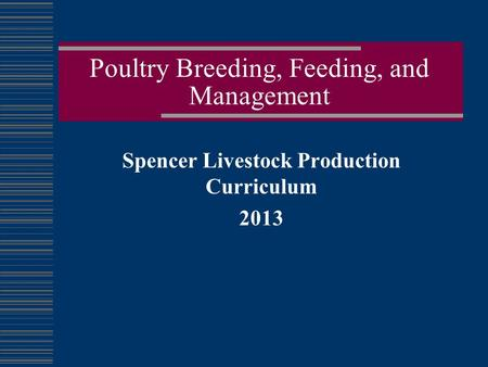 Poultry Breeding, Feeding, and Management Spencer Livestock Production Curriculum 2013.