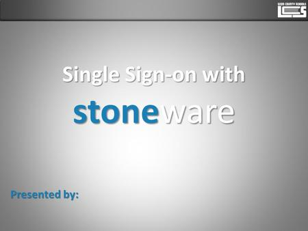 Single Sign-on with stoneware Presented by:. Access Stoneware Visit the district home page. In the main menu, hover over LCS Employees and choose Stoneware.