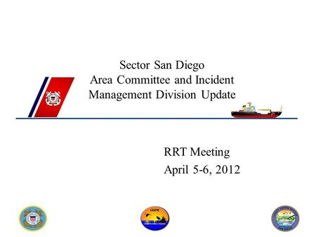 Sector San Diego Area Committee and Incident Management Division Update RRT Meeting April 5-6, 2012.