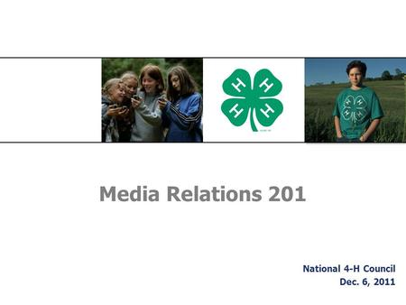 Media Relations 201 National 4-H Council Dec. 6, 2011.