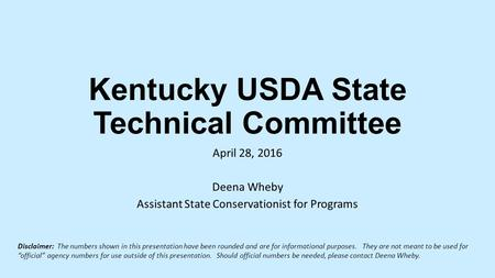 Kentucky USDA State Technical Committee April 28, 2016 Deena Wheby Assistant State Conservationist for Programs Disclaimer: The numbers shown in this presentation.