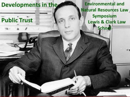Developments in the Public Trust Environmental and Natural Resources Law Symposium Lewis & Clark Law School.