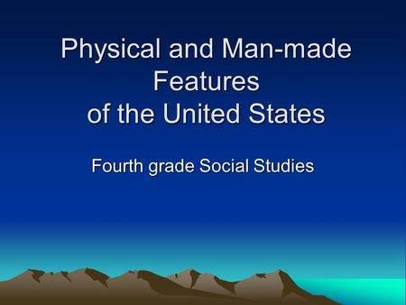 Physical and Man-made Features of the United States Fourth grade Social Studies.