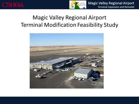 Magic Valley Regional Airport Terminal Expansion and Remodel Magic Valley Regional Airport Terminal Modification Feasibility Study.