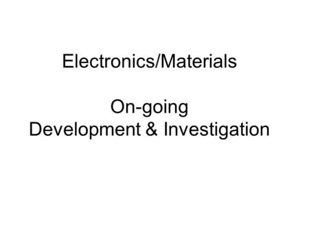 Electronics/Materials On-going Development & Investigation.