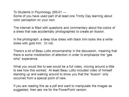 To Students in Psychology 293-01 --- Some of you have used part of at least one Trinity Day learning about color perception on your own. The internet is.