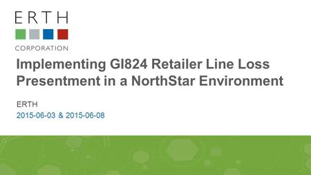 Implementing GI824 Retailer Line Loss Presentment in a NorthStar Environment ERTH 2015-06-03 & 2015-06-08.