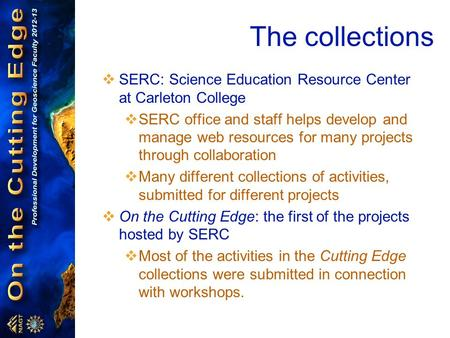 The collections  SERC: Science Education Resource Center at Carleton College  SERC office and staff helps develop and manage web resources for many projects.