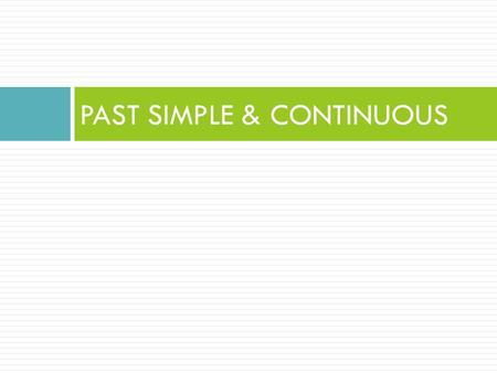 PAST SIMPLE & CONTINUOUS. Past Simple Form + S + verb in the SIMPLE PAST Regular verbs add –ed Spelling rules *1 syllable verbs (CVC) double the last.